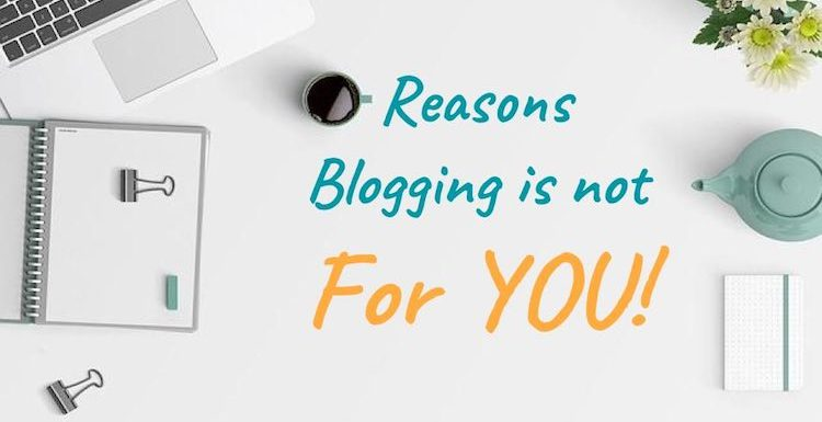 5 Reasons Why You Should NOT Start a Blog