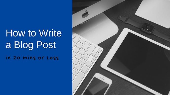 How To Write A Blog Post In 20 Minutes