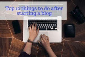 10 Things To Do After Starting A Blog